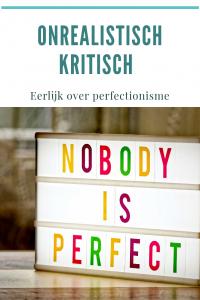 perfectionistisch onrealistisch kritisch eerlijk over perfectionisme