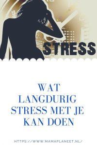 wat langdurig stress met je kan doen