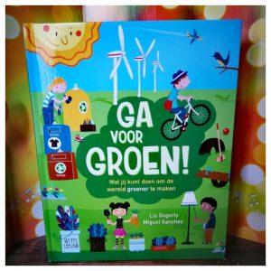 Ga voor groen. Een boek over duurzaamheid, het belang van recyclen, afval scheiden en meer.